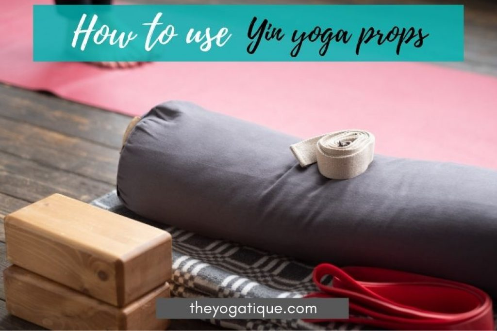 Yin yoga props. The props needed for Yin yoga.